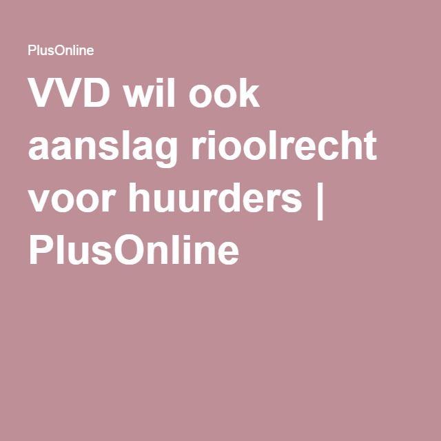 VVD wil ook aanslag rioolrecht voor huurders | PlusOnline