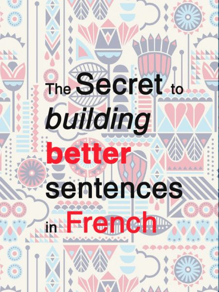 How can you build a correct sentence in French? Read this article for answer to constructing correct & impressive sentences in french.