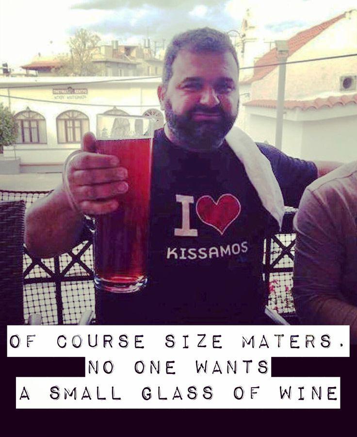 OF COURSE SIZE MATTERS. NO ONE WANTS --- A SMALL --- GLASS OF WINE. Φυσικά & Το μέγεθος μετράει. Κανένας δεν θέλει --- ένα μικρό --- Ποτήρι με κρασί. #I_love_kissamos #kissamos #κίσσαμος #kasteli #καστέλι #kreta #creta #crete #crete #chania #visitkissamos