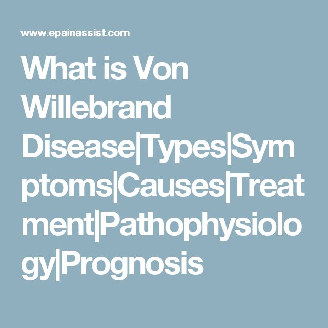 What is Von Willebrand Disease|Types|Symptoms|Causes|Treatment|Pathophysiology|Prognosis