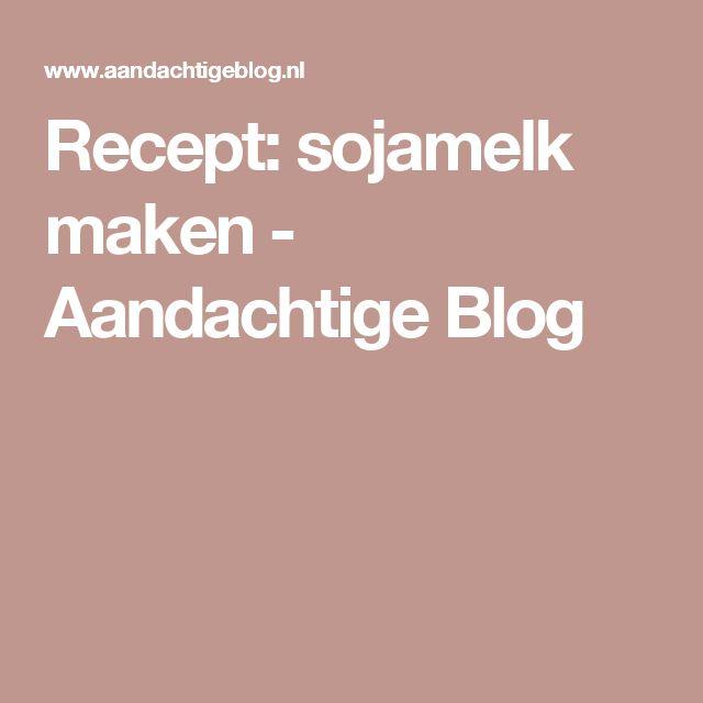 Recept: sojamelk maken - Aandachtige Blog