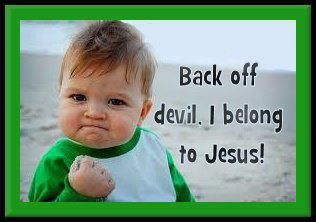 """James 4:7 (KJV) """"Submit yourselves therefore to God. Resist the devil, and he will flee from you."""""""
