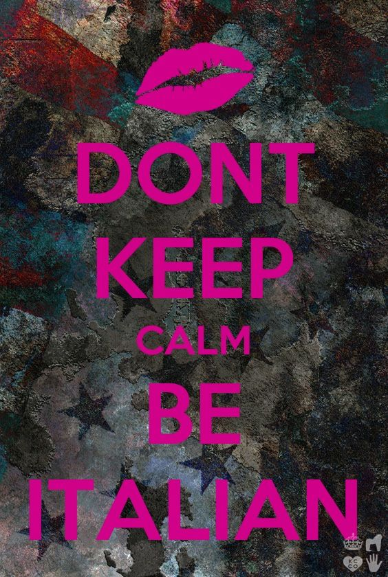 Italians don't keep calm...I am one so I know!