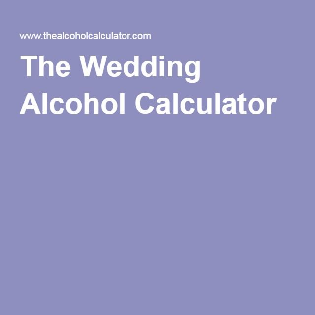 The Wedding Alcohol Calculator Calculates How Much To For A Or Party And Ing Will Cost