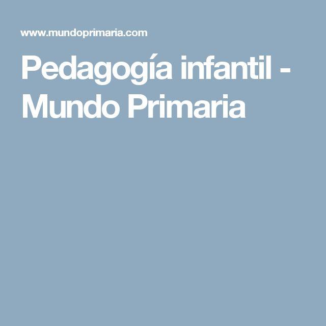 Pedagogía infantil - Mundo Primaria