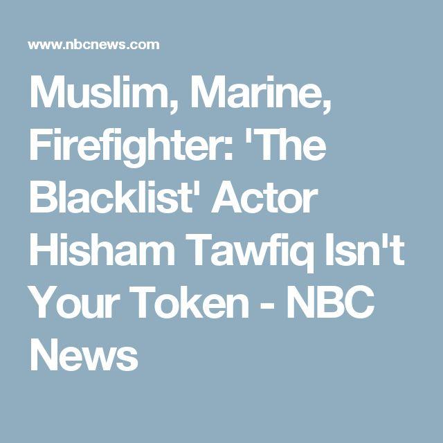 Muslim, Marine, Firefighter: 'The Blacklist' Actor Hisham Tawfiq Isn't Your Token - NBC News