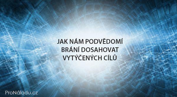 Jak nám podvědomí brání dosahovat vytyčených cílů | ProNáladu.cz