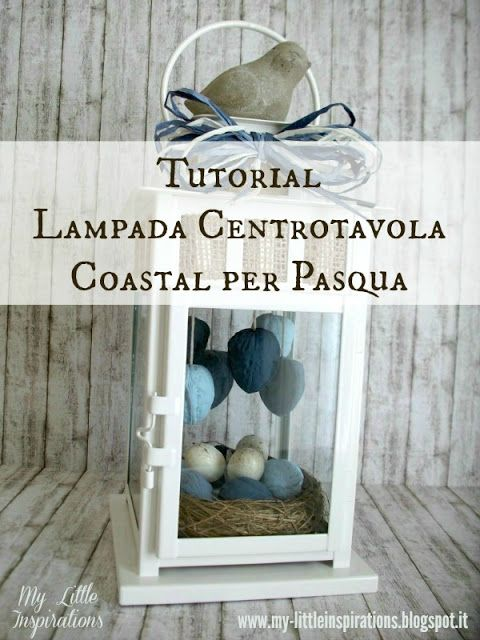 Tutorial Lampada Centrotavola Coastal per Pasqua - My Little Inspirations #handmadeaster2017 #thecreativefactory