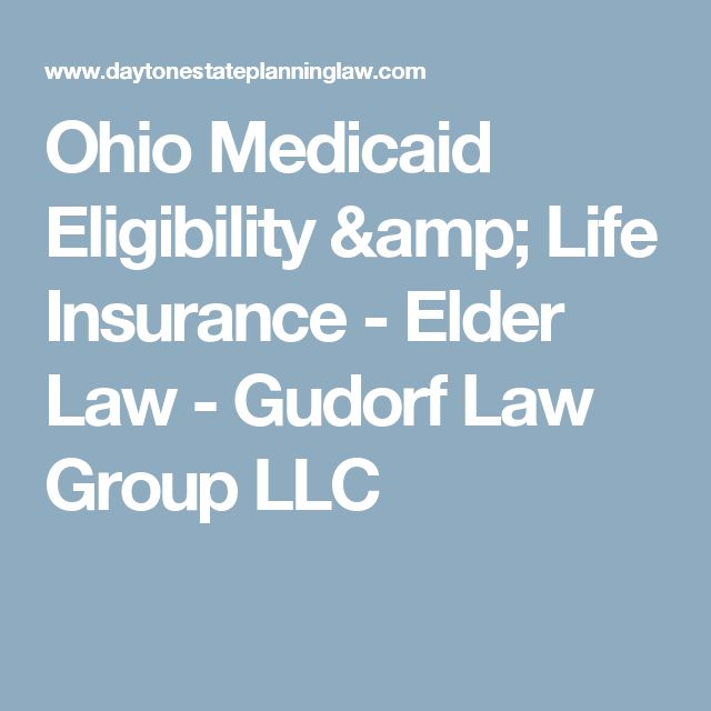 Ohio Medicaid Eligibility & Life Insurance - Elder Law - Gudorf Law Group LLC