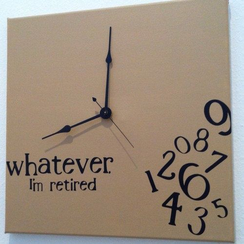 Whatever, I'm retired clock. I want to get this for Justin's mom...although I don't think she'll ever really retire. :)