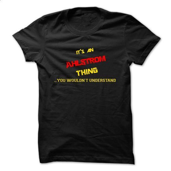 Its an AHLSTROM thing, you wouldnt understand !! - #white hoodie #sweater fashion. ORDER NOW => https://www.sunfrog.com/Names/Its-an-AHLSTROM-thing-you-wouldnt-understand-.html?68278