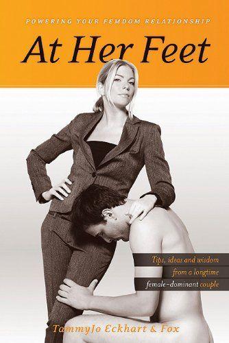 Bestseller Books Online At Her Feet: Powering Your Femdom Relationship TammyJo Eckhart, Fox Wolf $10.17  - http://www.ebooknetworking.net/books_detail-1890159794.html