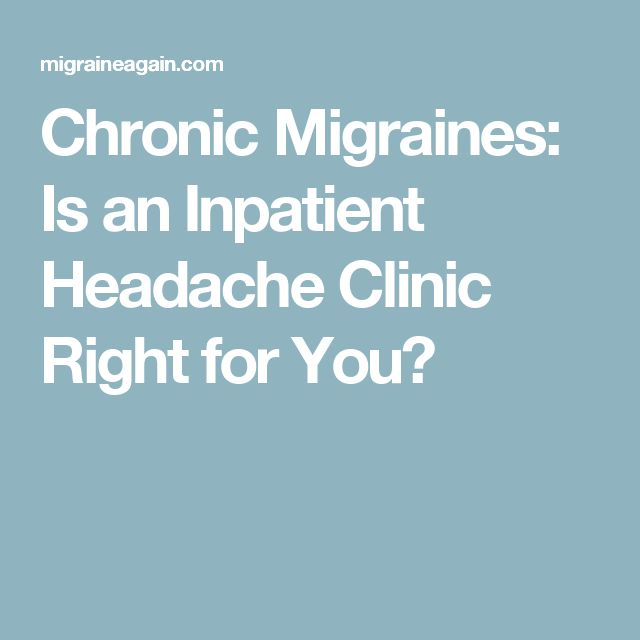 Chronic Migraines: Is an Inpatient Headache Clinic Right for You?