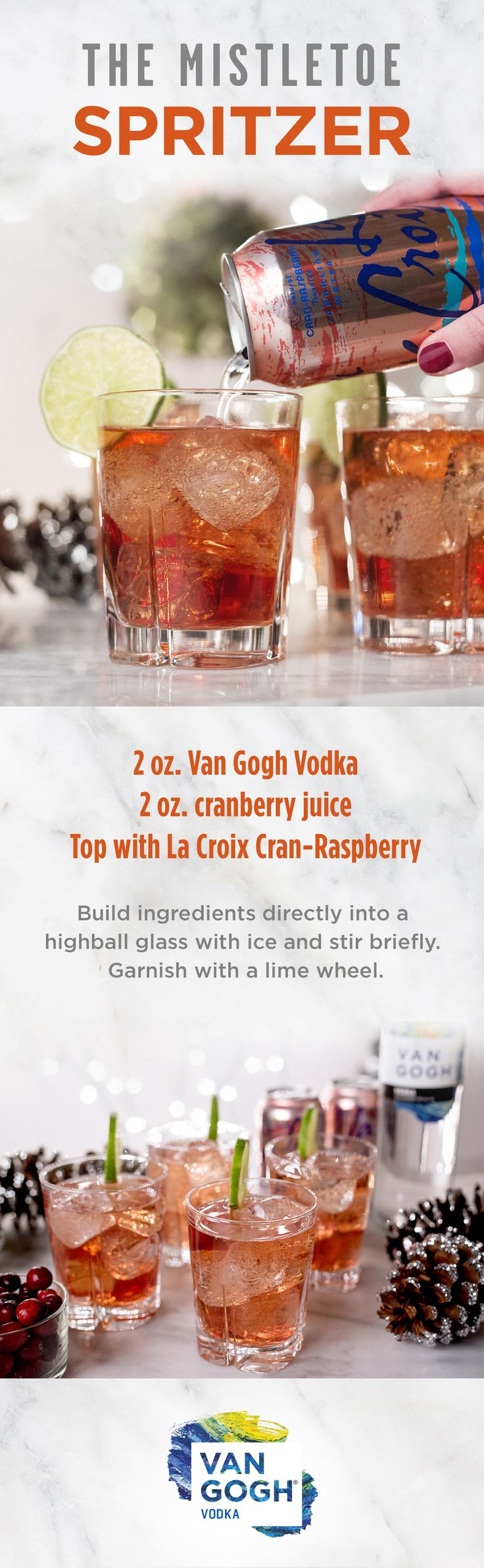 Meet us by the mistletoe! Add 2 oz. Van Gogh Vodka, 2. oz cranberry juice and a splash of La Croix Cran-Raspberry for the perfect refreshing cocktail. Top off with a lime wedge for garnish!