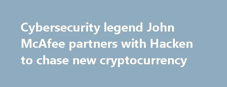 Cybersecurity legend John McAfee partners with Hacken to chase new cryptocurrency https://betiforexcom.livejournal.com/28187223.html  Anti-virus pioneer John McAfee has signed a partnership with Hacken, an Eastern European cybersecurity start-up built upon a new form of cryptocurrency, IBTimes UK can reveal.The post Cybersecurity legend John McAfee partners with Hacken to chase new c...The post Cybersecurity legend John McAfee partners with Hacken to chase new cryptocurrency appeared first…