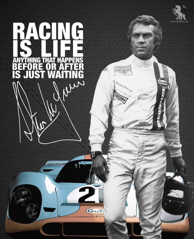 """RACING is LIFE"" Steve McQueen."
