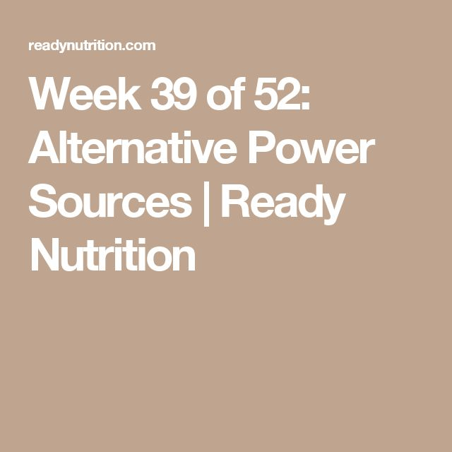 Week 39 of 52: Alternative Power Sources | Ready Nutrition