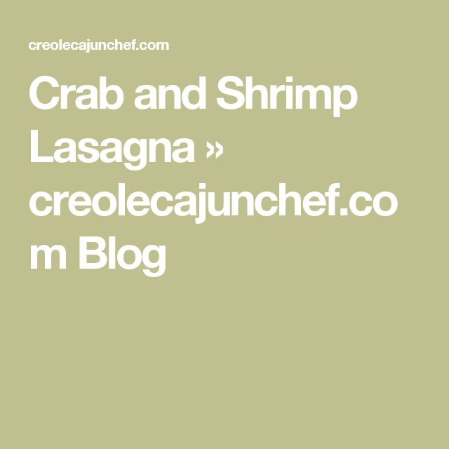 Crab and Shrimp Lasagna » creolecajunchef.com Blog