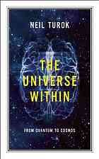 The Universe Within : From Quantum to Cosmos by Neil Turok