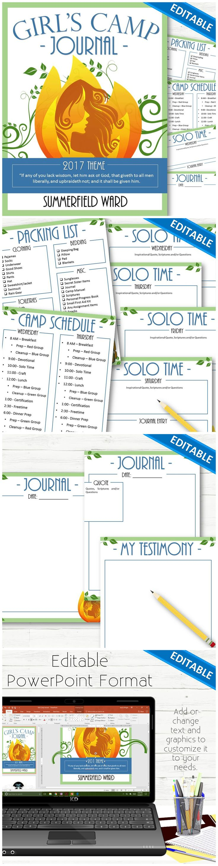 A completely editable Young Women Girls Camp book! Comes in fillable PDF format AND a PowerPoint format so you can change text, fonts, graphics, etc. to customize it to your own theme and needs.   Contents Include: - Cover - Packing List - Camp Schedule - Solo Time Pages (with an area for quotes, prompts and journaling) - Journaling Pages - Testimony Page