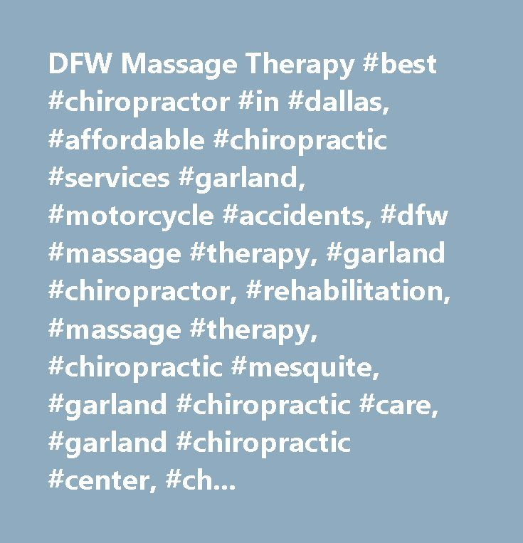 DFW Massage Therapy #best #chiropractor #in #dallas, #affordable #chiropractic #services #garland, #motorcycle #accidents, #dfw #massage #therapy, #garland #chiropractor, #rehabilitation, #massage #therapy, #chiropractic #mesquite, #garland #chiropractic #care, #garland #chiropractic #center, #chiropractic #treatment #garland…