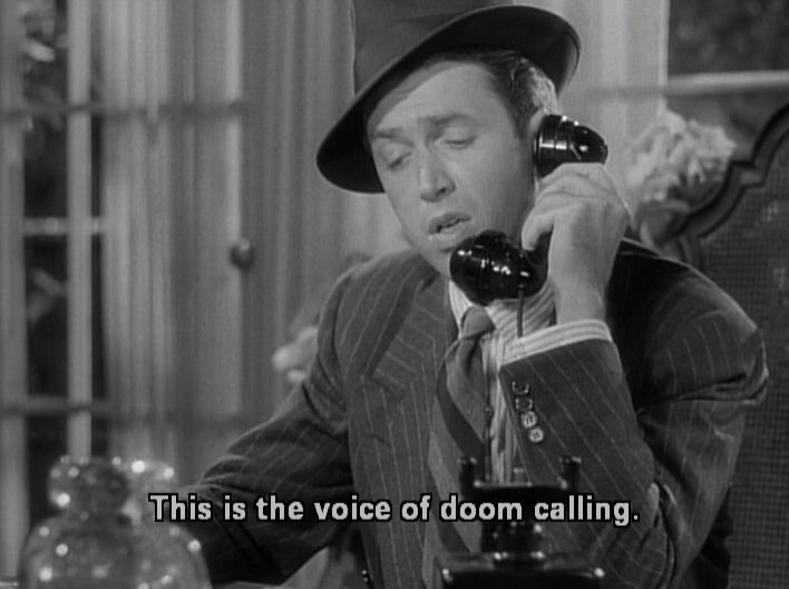 """This is the voice of doom calling."" Lol  Jimmy Stewart in The Philadelphia Story"