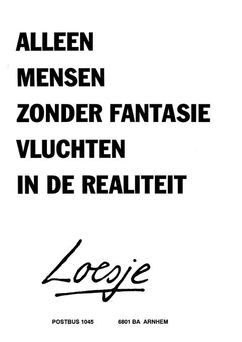Alleen mensen zonder fantasie vluchten in de realiteit - Loesje | inspiratie om te delen ingspire.nl