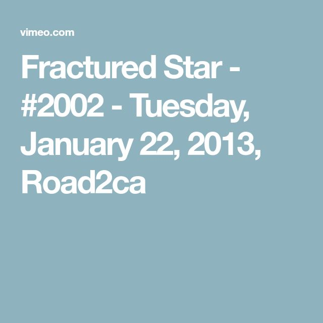 Fractured Star - #2002 - Tuesday, January 22, 2013, Road2ca