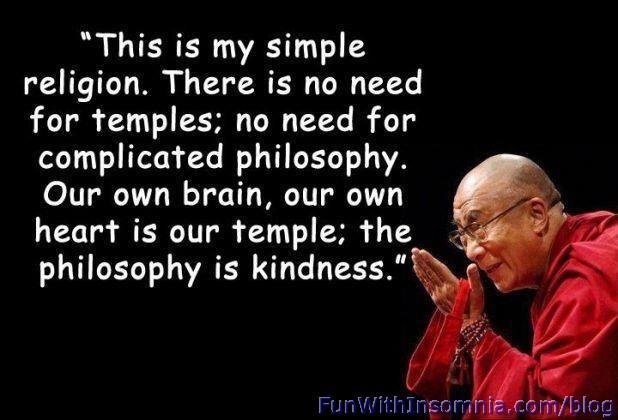 a wise man once said....: Temple, Words Of Wisdom, Dali Lama Quotes, Dalai Lama, True Religion, Philosophy, Be Kind, Truereligion