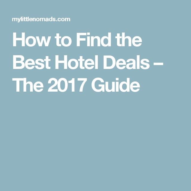 How to Find the Best Hotel Deals – The 2017 Guide