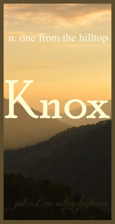 Baby Boy Name: Knox. Meaning: One From the Hilltop; Round-top Hill. Origin: Old English; Scottish.
