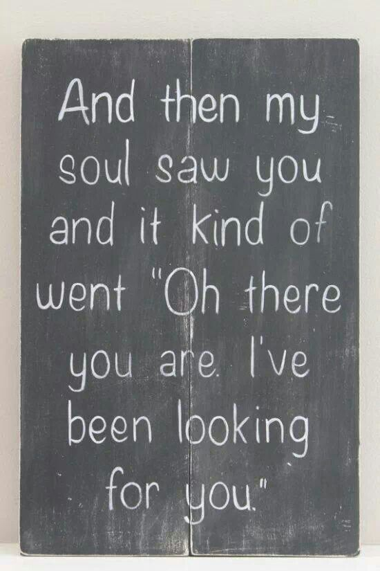 Ive been looking for you.... Quotes Wall, Funny Famous Quotes, Soul Mates, Friends Soulmate Quotes, Love My Husband Quot...