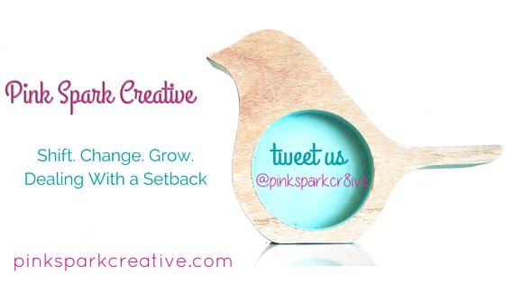 Pink Spark Creative: Shift. Change. Grow. Dealing With a Setback. Bonus: How I feel about excuses.