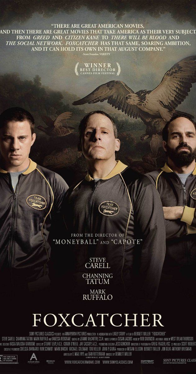 Directed by Bennett Miller.  With Steve Carell, Channing Tatum, Mark Ruffalo, Vanessa Redgrave. The greatest Olympic Wrestling Champion brother team joins Team Foxcatcher lead by multimillionaire sponsor John E. du Pont as they train for the 1988 games in Seoul - a union that leads to unlikely circumstances.
