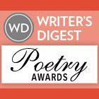 Writer's Digest Poetry Awards The Writer's Digest Poetry Awards. This is the only Writer's Digest competition exclusively for poetry. Deadline: October 31, 2014