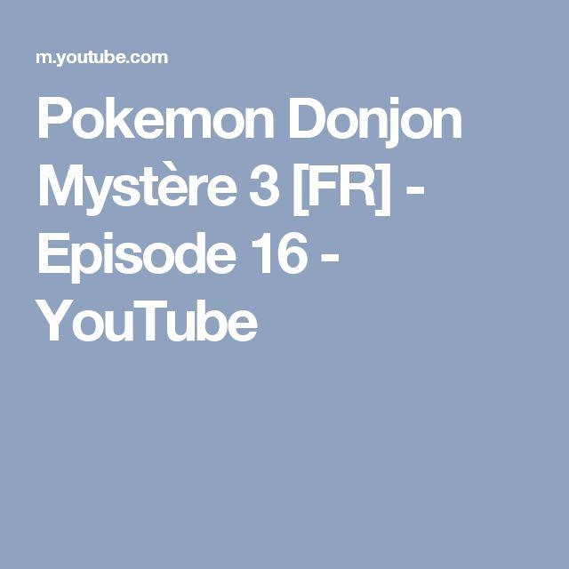 Pokemon Donjon Mystère 3 [FR] - Episode 16 - YouTube