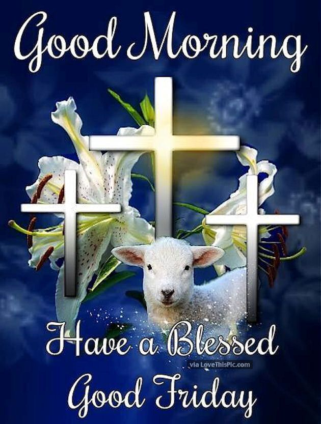 Good Morning Have A Blessed Good Friday Religious Easter Jesus Good