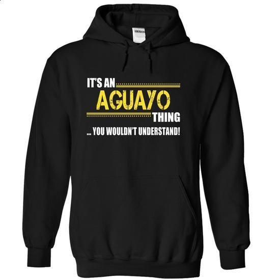 Its an AGUAYO Thing, You Wouldnt Understand! - #cool tshirt #sweatshirt men. PURCHASE NOW => https://www.sunfrog.com/Names/Its-an-AGUAYO-Thing-You-Wouldnt-Understand-iwmqqunzcx-Black-11087268-Hoodie.html?68278