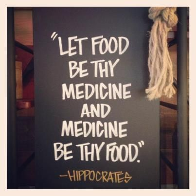 "'Let food be thy medicine and medicine be thy food"" Hippocrates #Quote I want this quote hanging in my kitchen."