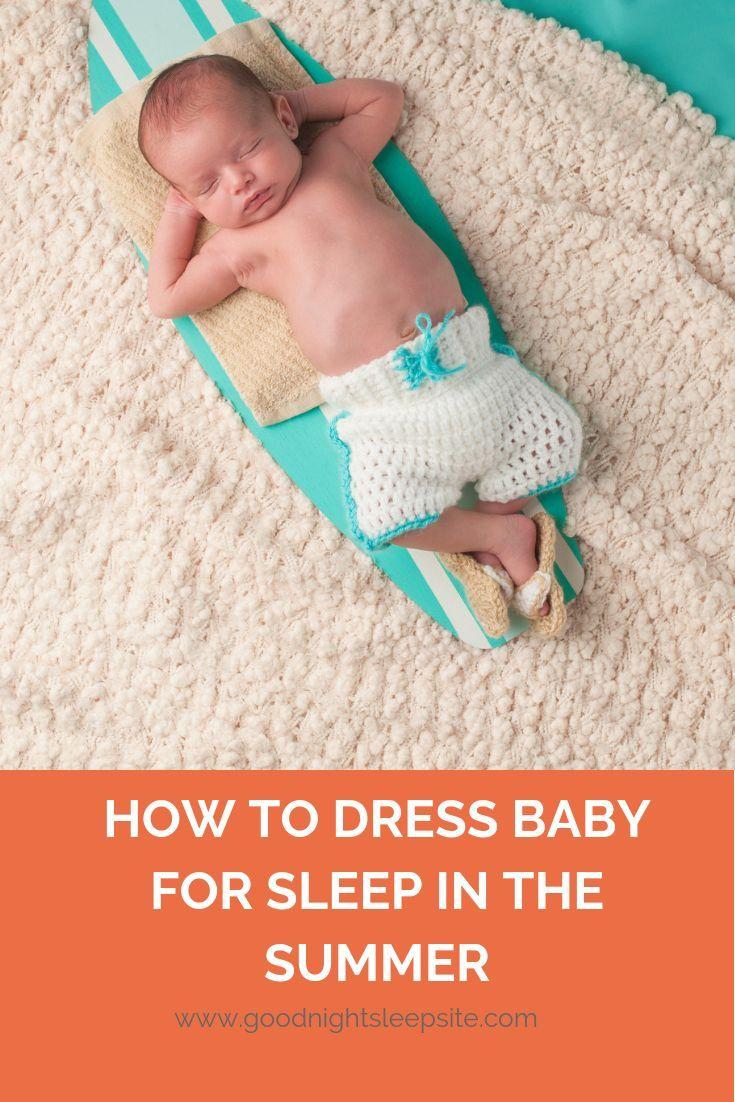 How To Dress Baby For Sleep In The Summer Sleep Consultant Sleep Training Good Night Sleep Site Newborn Baby Sleep Baby Sleep Sack Newborn Baby Care