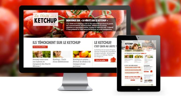 Heinz - La vérité sur le Ketchup  http://www.laveritesurleketchup.com  La plateforme qui donne la parole aux consommateurs et aux experts : + de 126 000 visiteurs.