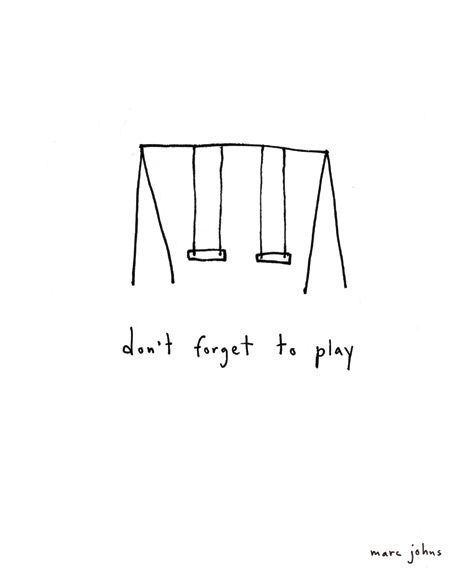DRAWING with QUOTE, 'Don't forget to play.' by Marc Johns at marcjohns.com