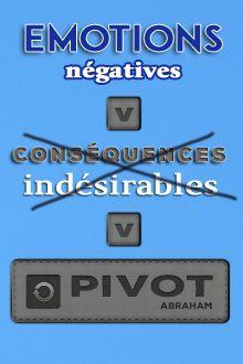 Emotions négatives > Conséquences indésirables > Pivot. Retrouvez chaque jour de nouvelles citations de motivation sur www.topitude.fr