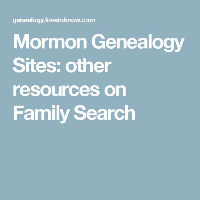 Mormon Genealogy Sites: other resources on Family Search