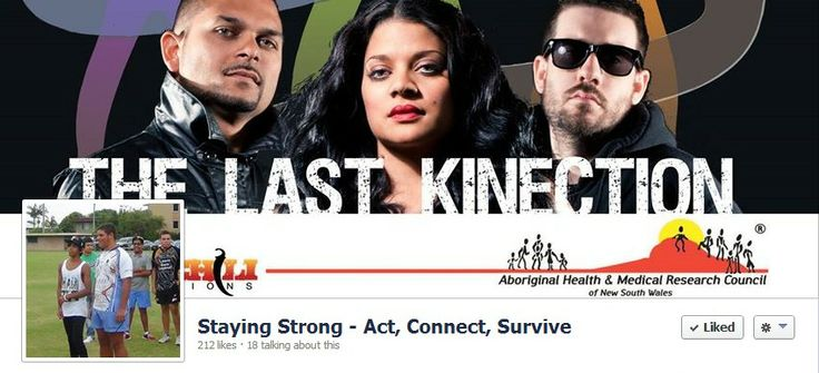 Staying Strong - Act, Connect, Survive - Facebook page. Young, black & deadly NSW youth have developed songs about staying strong – you mob get involved and show your support to your local youth and community! The Last Kinection & AH&MRC are working with young Aboriginal people across NSW to build resilience around drug use & to raise awareness about blood borne viruses.