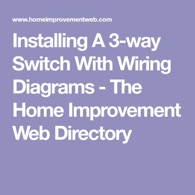 Installing A 3-way Switch With Wiring Diagrams