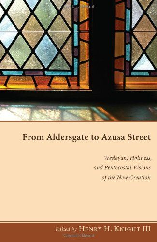 """From Aldersgate to Azusa Street: Wesleyan, Holiness, and Pentecostal Visions of the New Creation by Henry H. Knight III c. 13 """"God's Trustee: Martin Wells Knapp and Radical Holiness"""" by Wallace Thornton, Jr."""