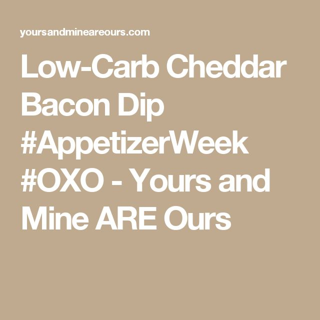 Low-Carb Cheddar Bacon Dip #AppetizerWeek #OXO - Yours and Mine ARE Ours