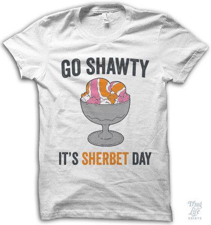 Go shawty, It's sherbet day!
