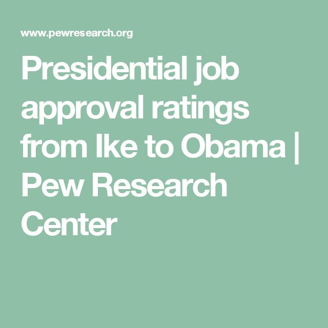 Presidential job approval ratings from Ike to Obama | Pew Research Center